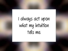 "Daily Affirmation for October 25, 2015 #affirmation #inspiration - ""I always act upon what my intuition tells me."""