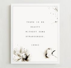 Quote by Edgar Allen Poe that says:  there is no beauty without some strangeness.  This print is illustrated with soft, black and white peonies.