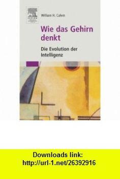 Wie das Gehirn denkt Die Evolution der Intelligenz (German Edition) (9783827415356) William H. Calvin , ISBN-10: 3827415357  , ISBN-13: 978-3827415356 ,  , tutorials , pdf , ebook , torrent , downloads , rapidshare , filesonic , hotfile , megaupload , fileserve