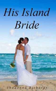 His Island Bride (The Bride Series) by Shadonna Richards <3 <3 <3