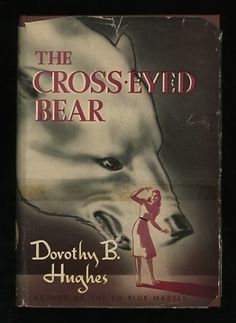 Dorothy B. Hughes, The Cross-Eyed Bear, New York: Duell, Sloan and Pearce, (c.1940).