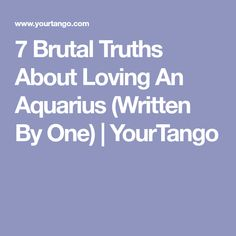 7 Brutal Truths About Loving An Aquarius (Written By One)   YourTango