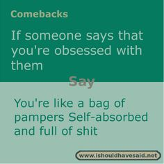 someone says that you are obsessed with them use this comeback. Check out our top ten comeback lists.If someone says that you are obsessed with them use this comeback. Check out our top ten comeback lists. Funny Insults And Comebacks, Best Comebacks Ever, Witty Insults, Savage Comebacks, Snappy Comebacks, Clever Comebacks, Comebacks Sassy, Awesome Comebacks, Really Good Comebacks