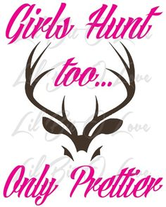 2 Color Girls Hunt Too Only Prettier Vinyl Decal Sticker Deer Hunting- my wife Hunting Decal, Hunting Quotes, Deer Hunting, Hunting Stuff, Hunting Humor, Hunting Dogs, Deer Girl, Hunting Girls, Country Quotes