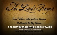 Deconstructing the Lord's Prayer on NPR