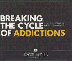 Breaking the cycle of addictions by Joyce Meyer