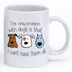 The only problem with dogs is that I can't have them all Mugs hold 11oz and 15oz and are microwave and dishwasher safe. Printed in the USA.