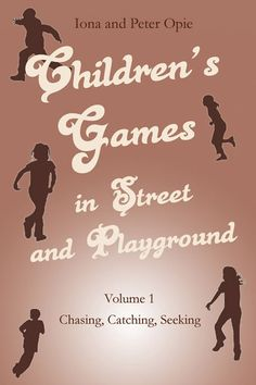 Children's Games in Street and Playground Volume 1: Chasing, Catching, Seeking by Iona and Peter Opie — Jupiter's Child