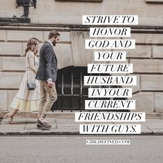 """Strive to honor God and your future husband in your current friendships with guys."""