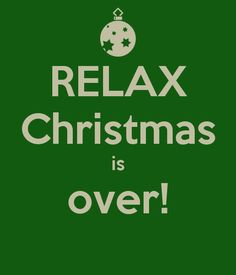 Relax Christmas Is Over! | Love This Pic.com