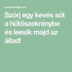 Szórj egy kevés sót a hűtőszekrénybe és leesik majd az állad! Diy And Crafts, Household, Food And Drink, Home And Garden, Cleaning, Tips, Easy, Hobbies, Home Cleaning