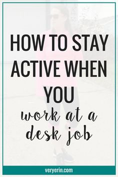How to Stay Active When You Work at a Desk Job   Getting enough physical activity in when you have a desk job can be HARD, but fitness is even more important when your career revolves around sitting!   Fitness, Work Out, Workout, Exercise - Very Erin Blog