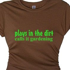 Gardening Quotes Garden Sayings Women's Message by FlirtyDivaTees, $24.95