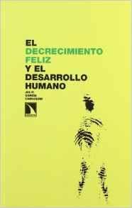 El decrecimiento feliz y el desarrollo humano / Julio García Camarero Madrid : Los Libros de la Catarata, D.L. 2010