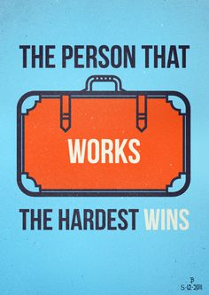 The person that works the hardest wins. thedailyquotes.com