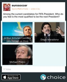 Who is the best candidate for #FIFA president? #Zico #DiegoMaradona #MichaelPlatini #choice www.choiceapp.co