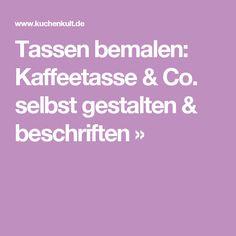 Tassen bemalen: Kaffeetasse & Co. selbst gestalten & beschriften »