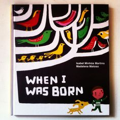 When I was Born. Words by Isabel Minhos Martins. Illustration by Madalena Matoso When I Was Born, Child Love, Read Aloud, Drawing, Book Worms, Childrens Books, My Books, Story Books, My Girl