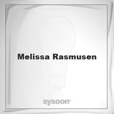 Melissa Rasmusen: Page about Melissa Rasmusen #member #website #sysoon #about