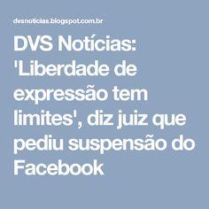 DVS Notícias: 'Liberdade de expressão tem limites', diz juiz que pediu suspensão do Facebook