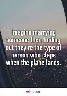 Imagine marrying someone then finding out they're the type of person who claps when the plane lands. Mindset Quotes, Life Quotes, Grounds For Divorce, Whisper App Confessions, Whisper Quotes, Great Words, I Laughed, Funny Things, Funny Stuff