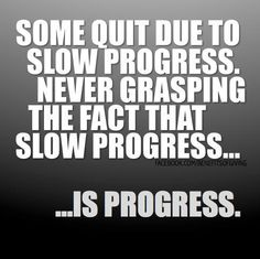slow progress is still progress!