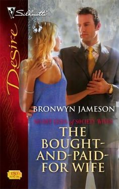 The Bought-And-Paid-For Wife (2006)  (The fourth book in the Secret Lives of Society Wives series)  A novel by Bronwyn Jameson