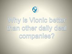Learn why Vionic is the best option when it comes to daily deal companies.