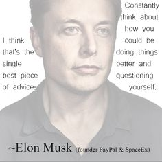 Elon Musk, creator of PayPal, Tesla Motors, and SpaceEx, gives us a simple, yet powerful quote to strat off this Monday!