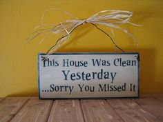 "wood ""This house was clean yesterday...sorry you missed it"" sign Shabby Chic Primitive Country. $9.99, via Etsy."