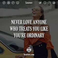 Never love anyone who treats you like you're ordinary.  #quotes #quote #luxury #lifestyle #rich #life #love #like