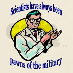 Sweatshirt    Scientists have always been pawns of the military