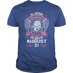 THE BEST WOMEN ARE BORN ON AUGUST 31 #gift #ideas #Popular #Everything #Videos #Shop #Animals #pets #Architecture #Art #Cars #motorcycles #Celebrities #DIY #crafts #Design #Education #Entertainment #Food #drink #Gardening #Geek #Hair #beauty #Health #fitness #History #Holidays #events #Home decor #Humor #Illustrations #posters #Kids #parenting #Men #Outdoors #Photography #Products #Quotes #Science #nature #Sports #Tattoos #Technology #Travel #Weddings #Women