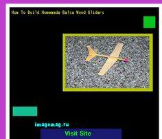 How To Build Homemade Balsa Wood Gliders 071341 - The Best Image Search