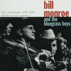 Smithsonian Folkways - Live Recordings 1956-1969: Off the Record Volume 1 - Bill Monroe & The Blue Grass Boys