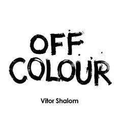 OFF COLOUR by Vitor Shalom,  www.vitorshalom.com