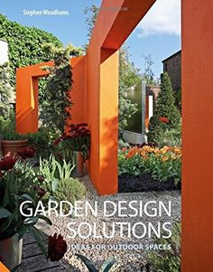 Garden Design Solutions: Ideas for Outdoor Spaces: Amazon.co.uk: Stephen Woodhams: 9781910254028: Books