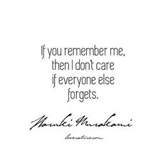 """""""If you remember me, then I don't care if everyone else forgets."""" – Kafka on the Shore by Haruki Murakami • • • #harukimurakami #murakamiquotes #kafkaontheshore #kafka #rememberme"""