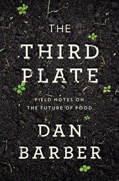 The Third Plate: Field Notes on the Future of Food: Dan Barber