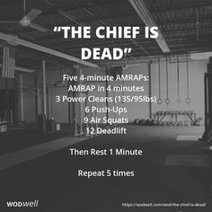 """THE CHIEF IS DEAD"" Benchmark WOD: Five 4-minute AMRAPs in 24 minutes: AMRAP in 4 minutes; 3 Power Cleans (135/95lbs); 6 Push-Ups; 9 Air Squats; 12 Deadlift; Then Rest 1 Minute; Repeat 5 times"