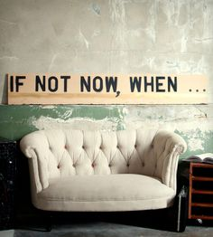 """If Not Now, When..."""