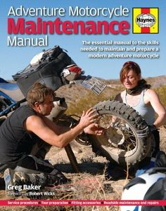 Adventure Motorcycle Maintenance Manual: The Essential Guide to All the Skills Needed to Maintain and Prepare a Modern Adventure Motorcycle by Greg Baker. $25.51. Author: Greg Baker. 176 pages. Publication: September 10, 2012. Publisher: Haynes Publishing (September 10, 2012). Save 27% Off!