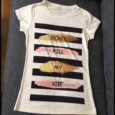 Shirt Don't Kill My Vibe. NEW! New tshirt. Super cute. Size small Tops Tees - Short Sleeve