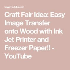 Craft Fair Idea: Easy Image Transfer onto Wood with Ink Jet Printer and Freezer Paper!! - YouTube