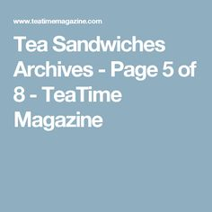 Tea Sandwiches Archives - Page 5 of 8 - TeaTime Magazine