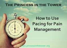 Pacing for Pain Management | The Princess in the Tower ~ A very helpful article ~ Marline