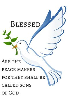 "This is the seventh beatitude from Matthew 5. ""Blessed are the peace makers for they shall be called sons of God"" from the NASB Bible."