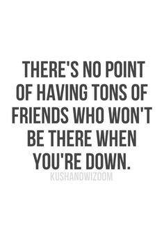 These kind of people aren't friends. They are clutter and clutter has no place in my life.