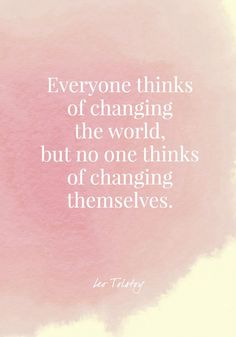 Everyone thinks of changing the world, but no one thinks of changing themselves. – Leo Tolstoy Everyone thinks of changing the world, but no one thinks of changing themselves. – Leo Tolstoy – Quotes On Change – Photos Tolstoy Quotes, Leo Tolstoy, Change The World Quotes, Change Quotes, Quotes About The World, Inspirational Quotes About Change, Meaningful Quotes, Strong Quotes, Positive Quotes