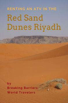 How to go about finding and renting an ATV in the Red Sand Dunes Riyadh and our experience of the trip Travel To Saudi Arabia, Learn To Scuba Dive, One Of The Guys, Places To Rent, You Know Where, Riyadh, The Dunes, Renting, World Traveler
